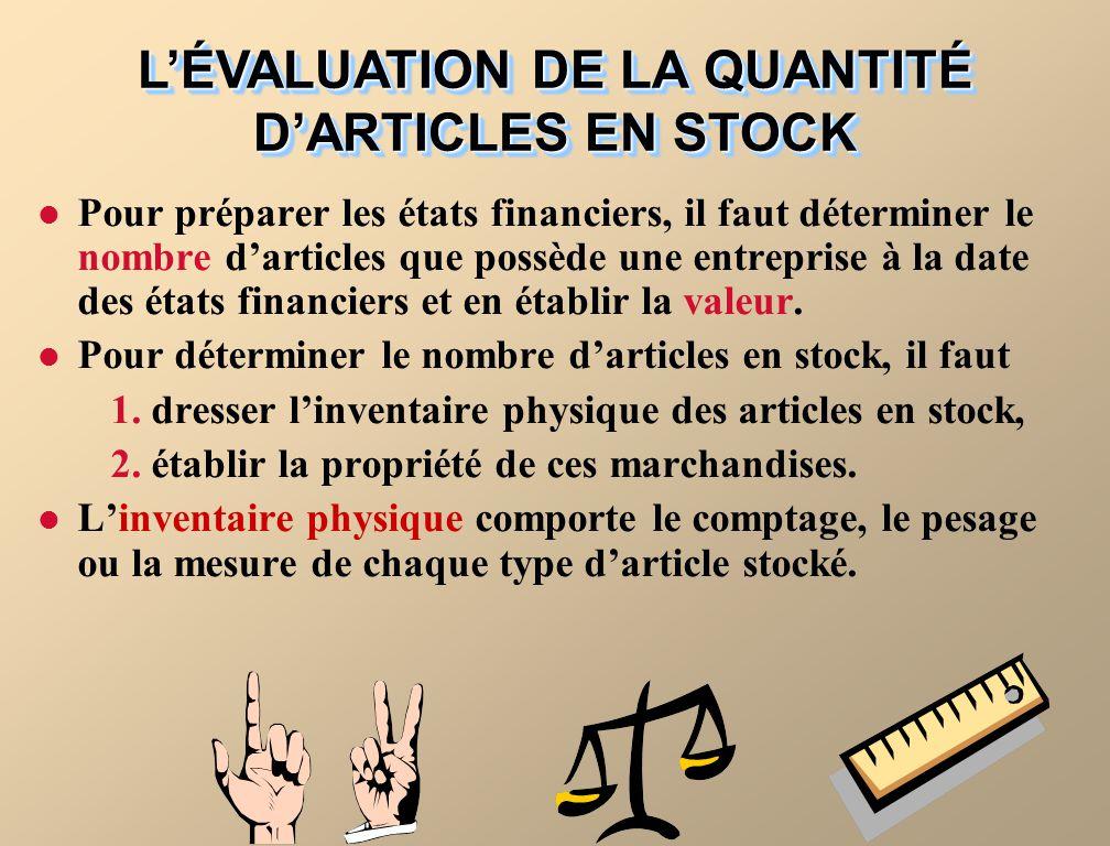 Pour préparer les états financiers, il faut déterminer le nombre darticles que possède une entreprise à la date des états financiers et en établir la valeur.