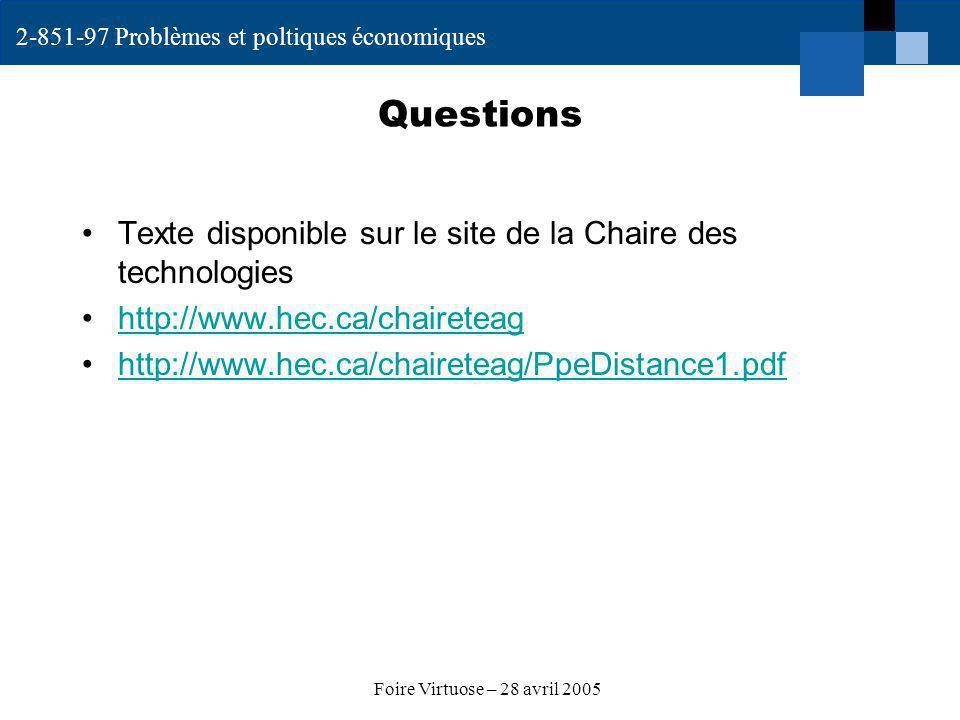 2-851-97 Problèmes et poltiques économiques Foire Virtuose – 28 avril 2005 Questions Texte disponible sur le site de la Chaire des technologies http://www.hec.ca/chaireteag http://www.hec.ca/chaireteag/PpeDistance1.pdf