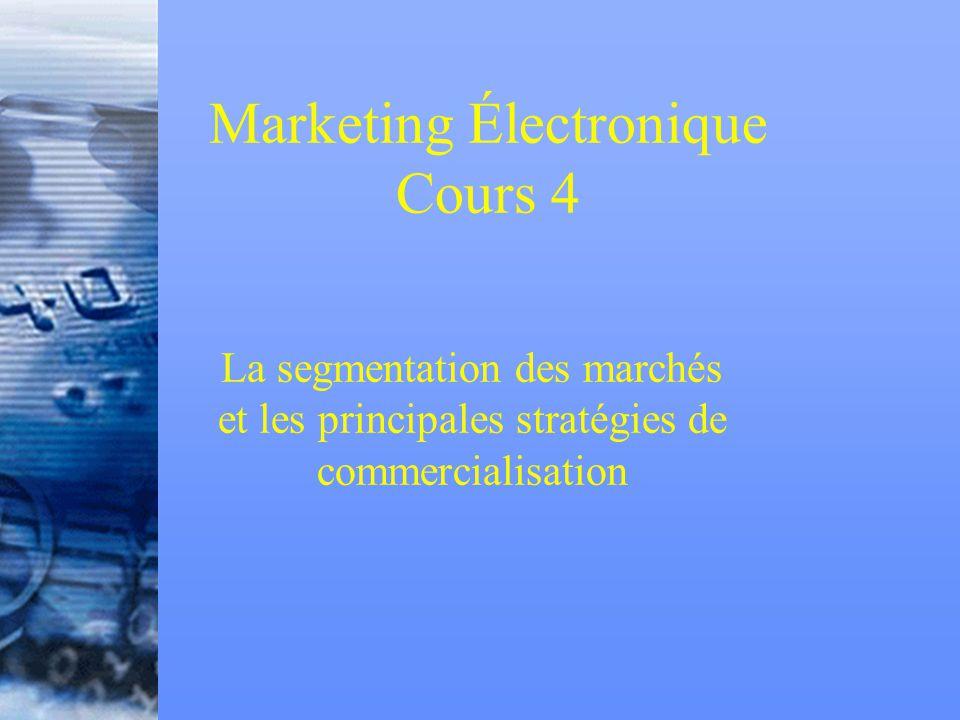 Marketing Électronique Cours 4 La segmentation des marchés et les principales stratégies de commercialisation