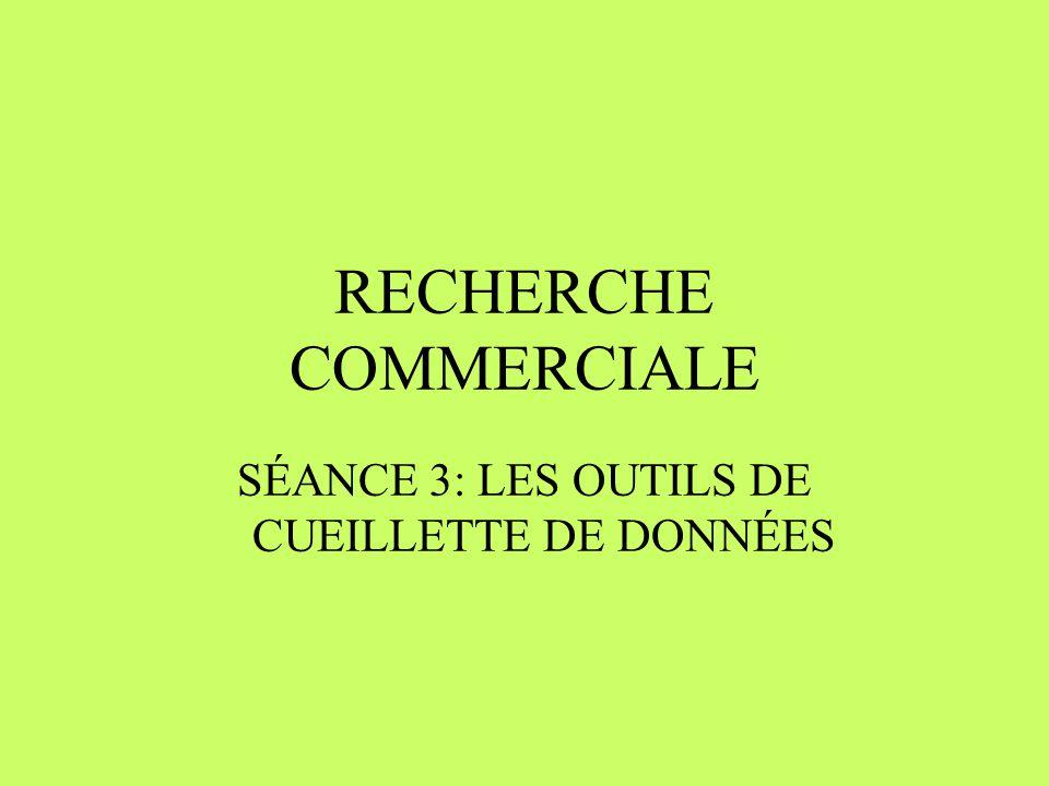RECHERCHE COMMERCIALE SÉANCE 3: LES OUTILS DE CUEILLETTE DE DONNÉES