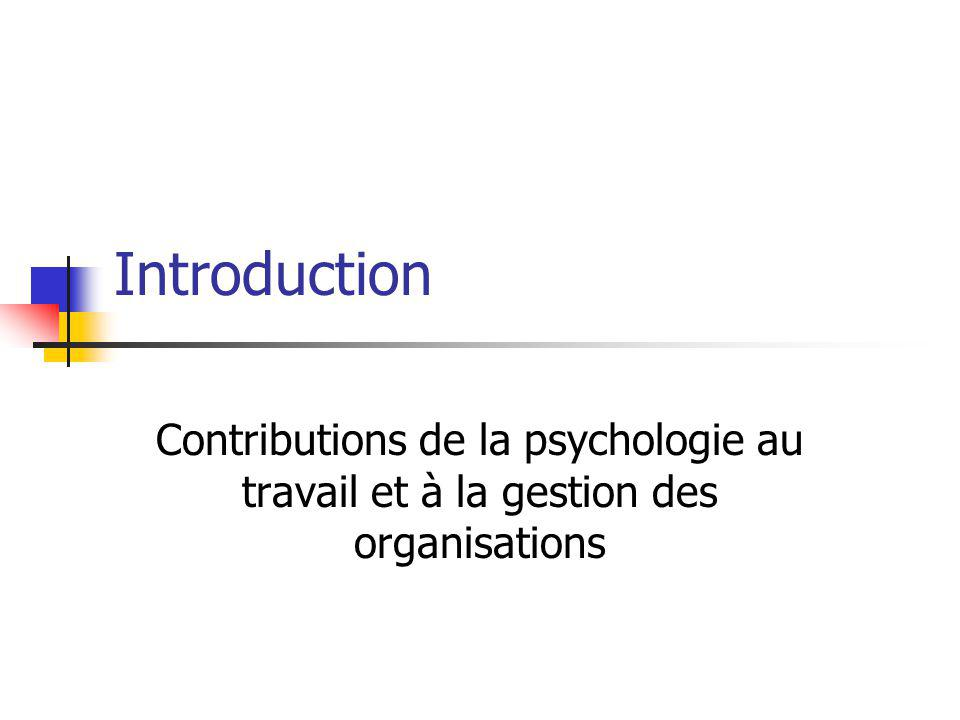 Introduction Contributions de la psychologie au travail et à la gestion des organisations