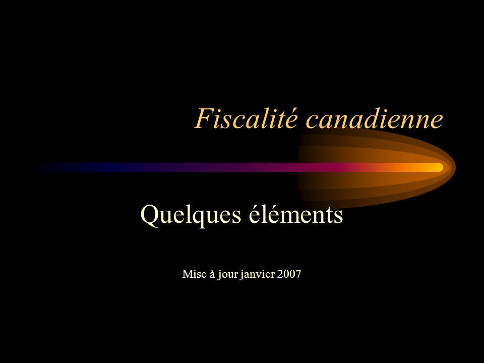 Fiscalité canadienne Quelques éléments Mise à jour janvier 2007