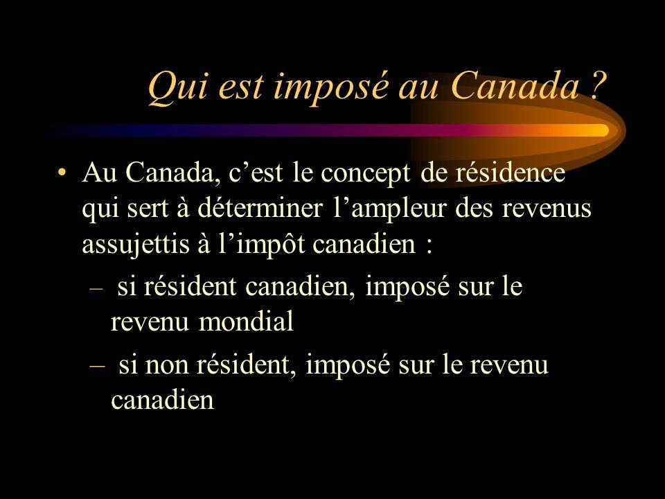 Qui est imposé au Canada ? Au Canada, cest le concept de résidence qui sert à déterminer lampleur des revenus assujettis à limpôt canadien : – si rési