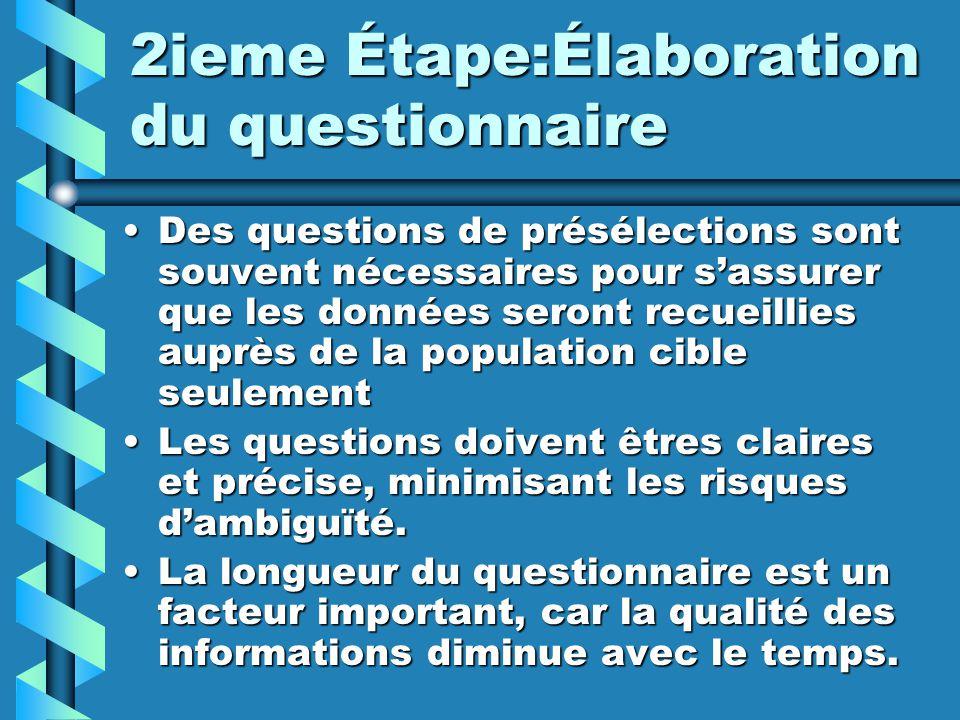 2ieme Étape:Élaboration du questionnaire Des questions de présélections sont souvent nécessaires pour sassurer que les données seront recueillies aupr