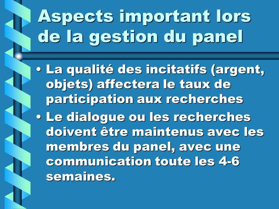 Aspects important lors de la gestion du panel La qualité des incitatifs (argent, objets) affectera le taux de participation aux recherchesLa qualité d