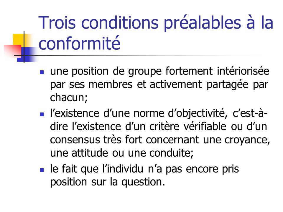 Trois conditions préalables à la conformité une position de groupe fortement intériorisée par ses membres et activement partagée par chacun; lexistenc