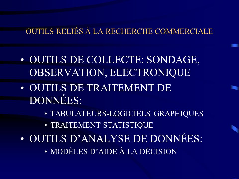 OUTILS RELIÉS À LA RECHERCHE COMMERCIALE OUTILS DE COLLECTE: SONDAGE, OBSERVATION, ELECTRONIQUE OUTILS DE TRAITEMENT DE DONNÉES: TABULATEURS-LOGICIELS