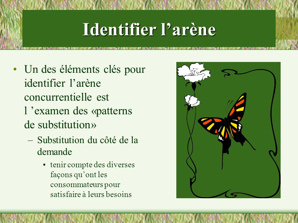 Identifier larène Un des éléments clés pour identifier larène concurrentielle est l examen des «patterns de substitution» –Substitution du côté de la