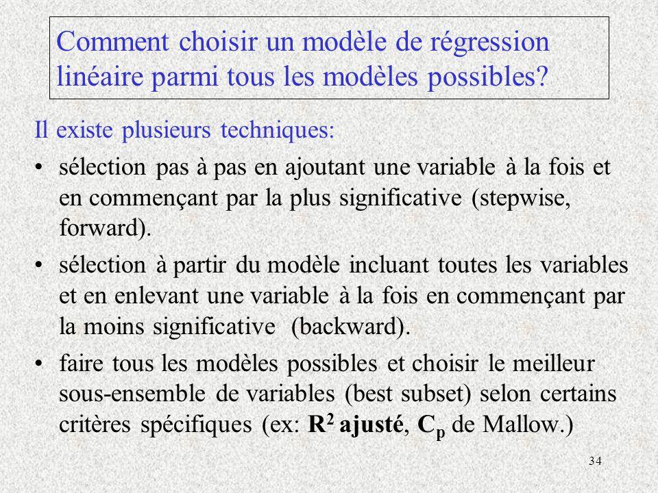 34 Comment choisir un modèle de régression linéaire parmi tous les modèles possibles? Il existe plusieurs techniques: sélection pas à pas en ajoutant