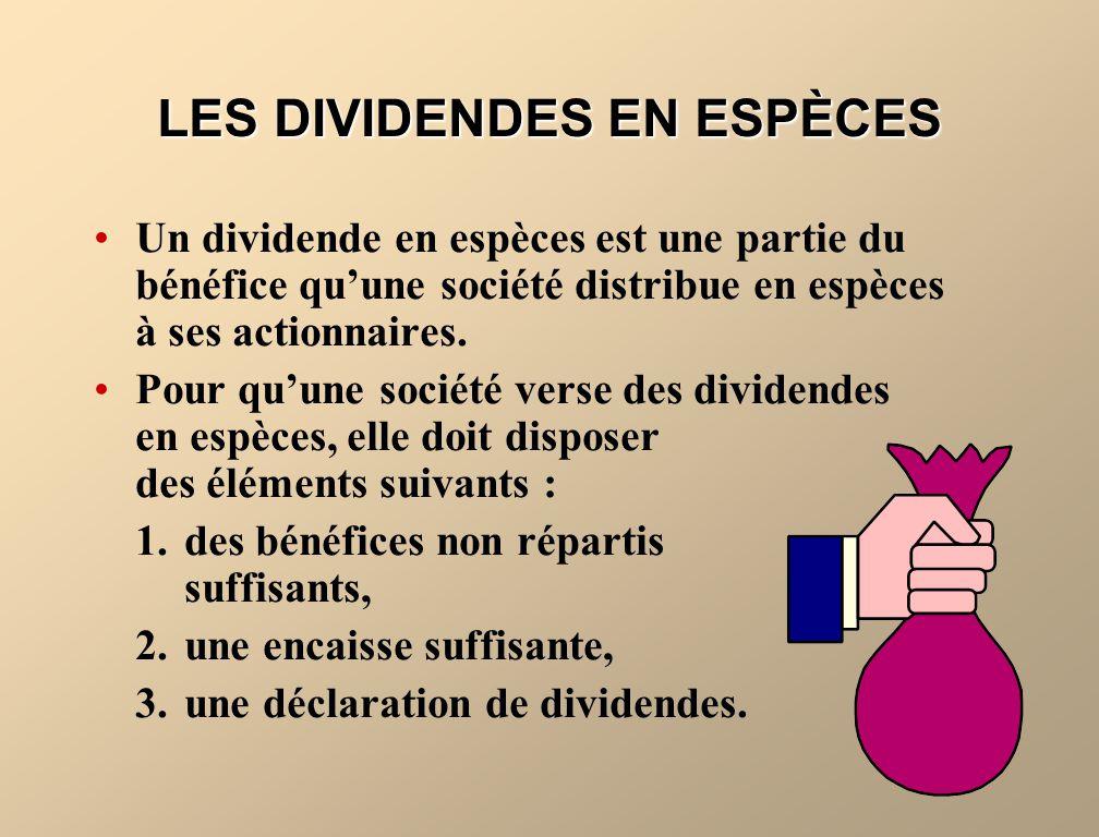 LES DIVIDENDES EN ESPÈCES Un dividende en espèces est une partie du bénéfice quune société distribue en espèces à ses actionnaires.