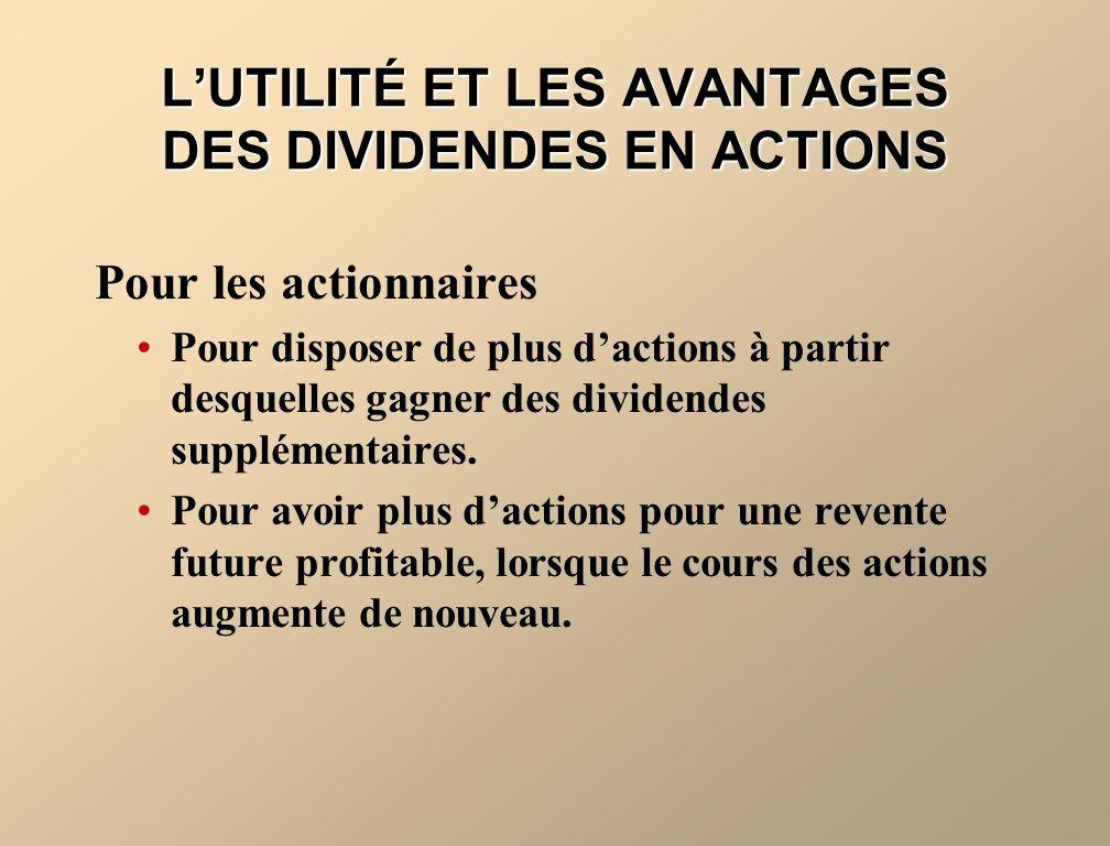 Pour les actionnaires Pour disposer de plus dactions à partir desquelles gagner des dividendes supplémentaires.