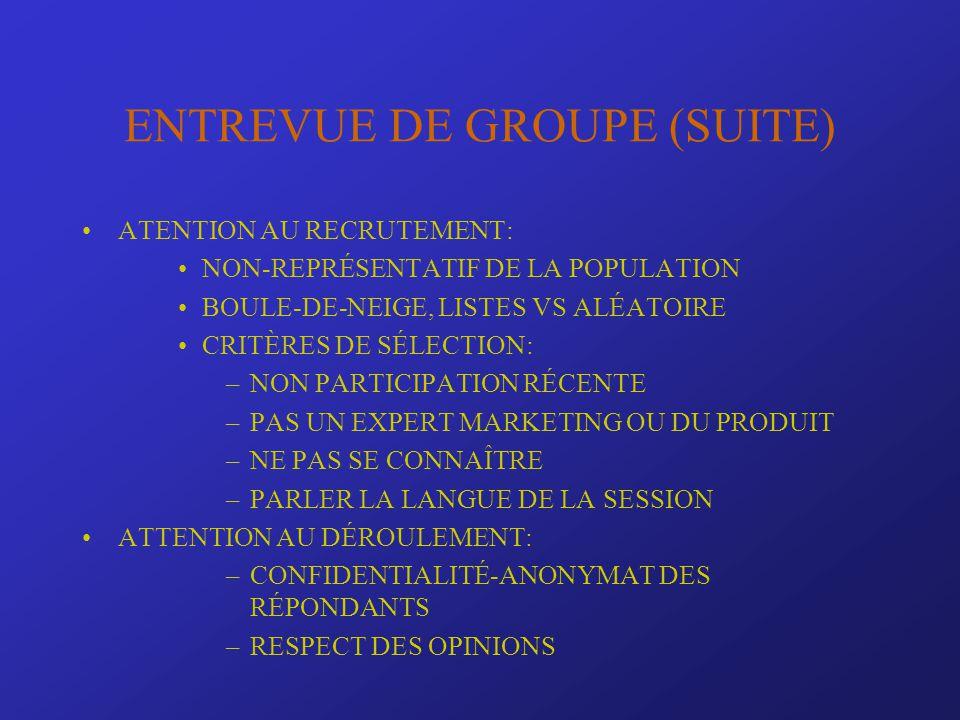 ENTREVUE DE GROUPE (SUITE) ATENTION AU RECRUTEMENT: NON-REPRÉSENTATIF DE LA POPULATION BOULE-DE-NEIGE, LISTES VS ALÉATOIRE CRITÈRES DE SÉLECTION: –NON