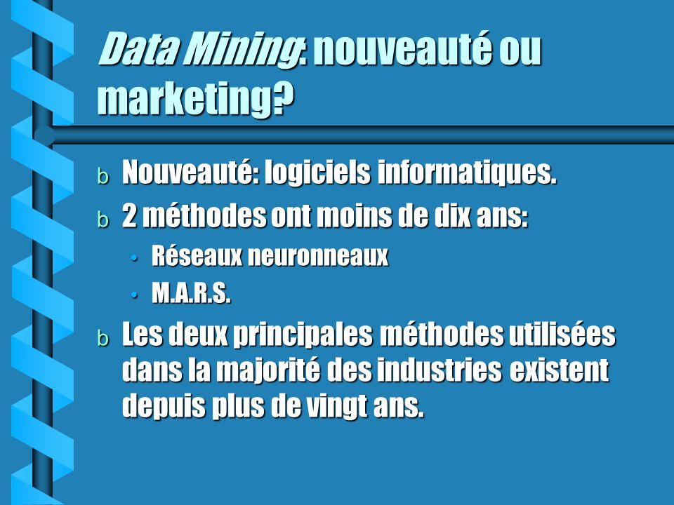 Data Mining: nouveauté ou marketing? b Nouveauté: logiciels informatiques. b 2 méthodes ont moins de dix ans: Réseaux neuronneaux Réseaux neuronneaux