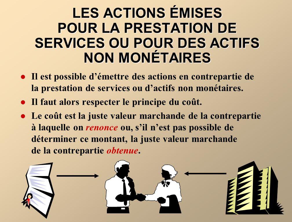 LES ACTIONS ÉMISES POUR LA PRESTATION DE SERVICES OU POUR DES ACTIFS NON MONÉTAIRES Il est possible démettre des actions en contrepartie de la prestat