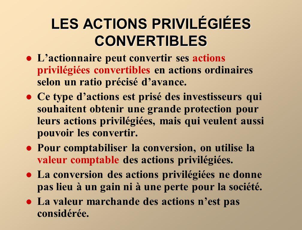 LES ACTIONS PRIVILÉGIÉES CONVERTIBLES Lactionnaire peut convertir ses actions privilégiées convertibles en actions ordinaires selon un ratio précisé d