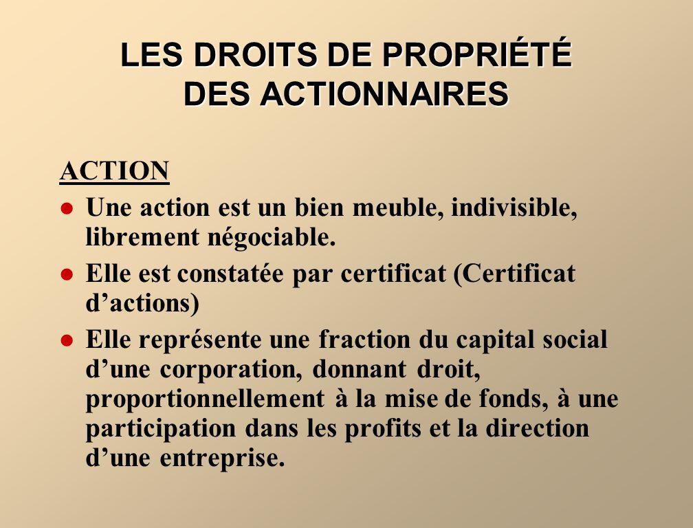 LES DROITS DE PROPRIÉTÉ DES ACTIONNAIRES ACTION Une action est un bien meuble, indivisible, librement négociable. Elle est constatée par certificat (C