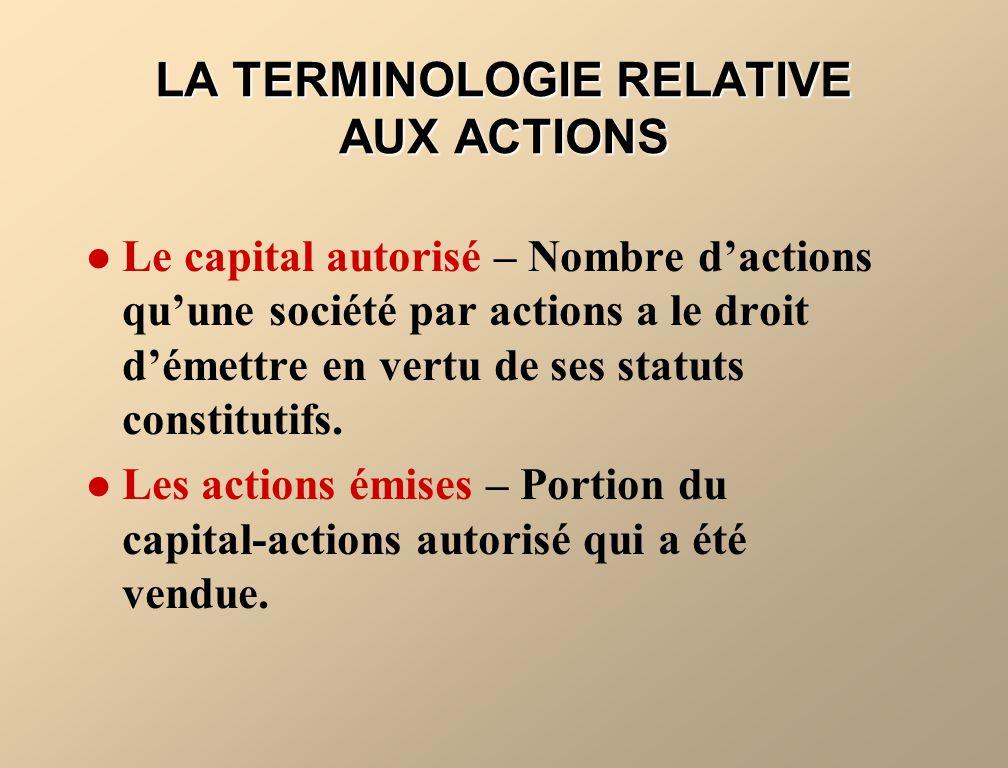 LA TERMINOLOGIE RELATIVE AUX ACTIONS Le capital autorisé – Nombre dactions quune société par actions a le droit démettre en vertu de ses statuts const