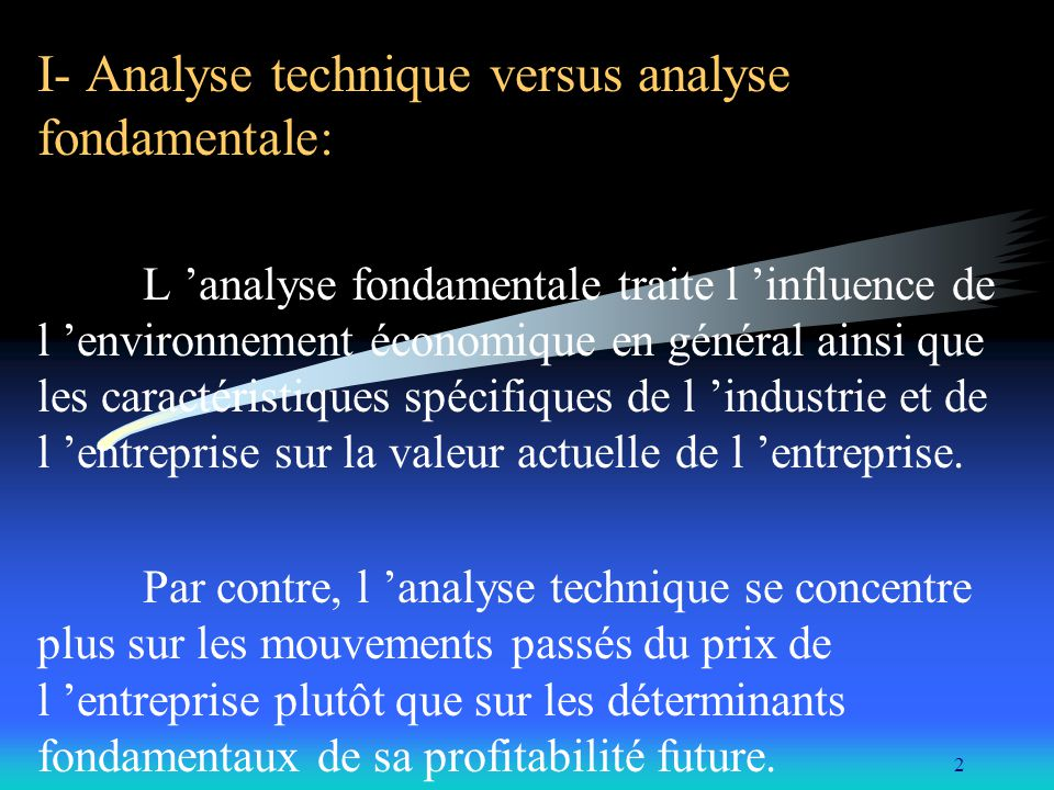 2 I- Analyse technique versus analyse fondamentale: L analyse fondamentale traite l influence de l environnement économique en général ainsi que les c