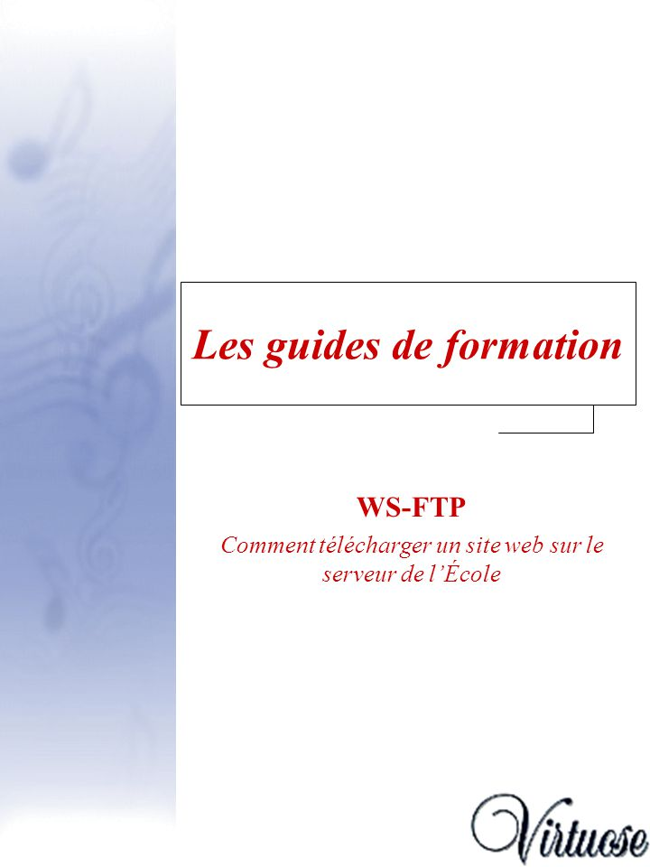 Guide Virtuose - version enseignant2 Guide - WS-FTP Introduction Introduction, p.