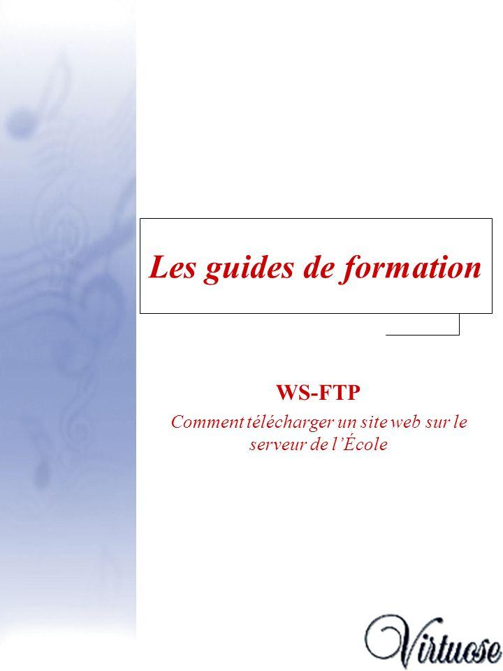 Les guides de formation WS-FTP Comment télécharger un site web sur le serveur de lÉcole