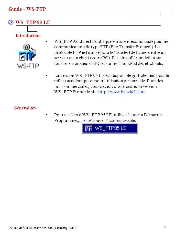 Guide Virtuose - version enseignant5 WS_FTP 95 LE est loutil que Virtuose recommande pour les communications de type FTP (File Transfer Protocol).
