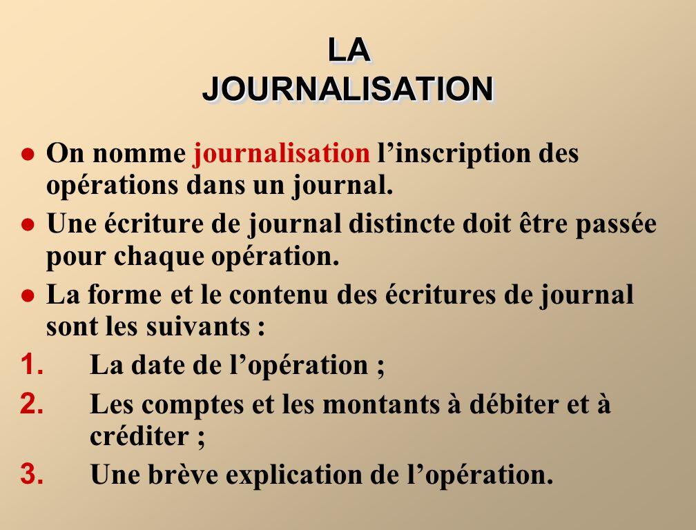 LA JOURNALISATION On nomme journalisation linscription des opérations dans un journal. Une écriture de journal distincte doit être passée pour chaque