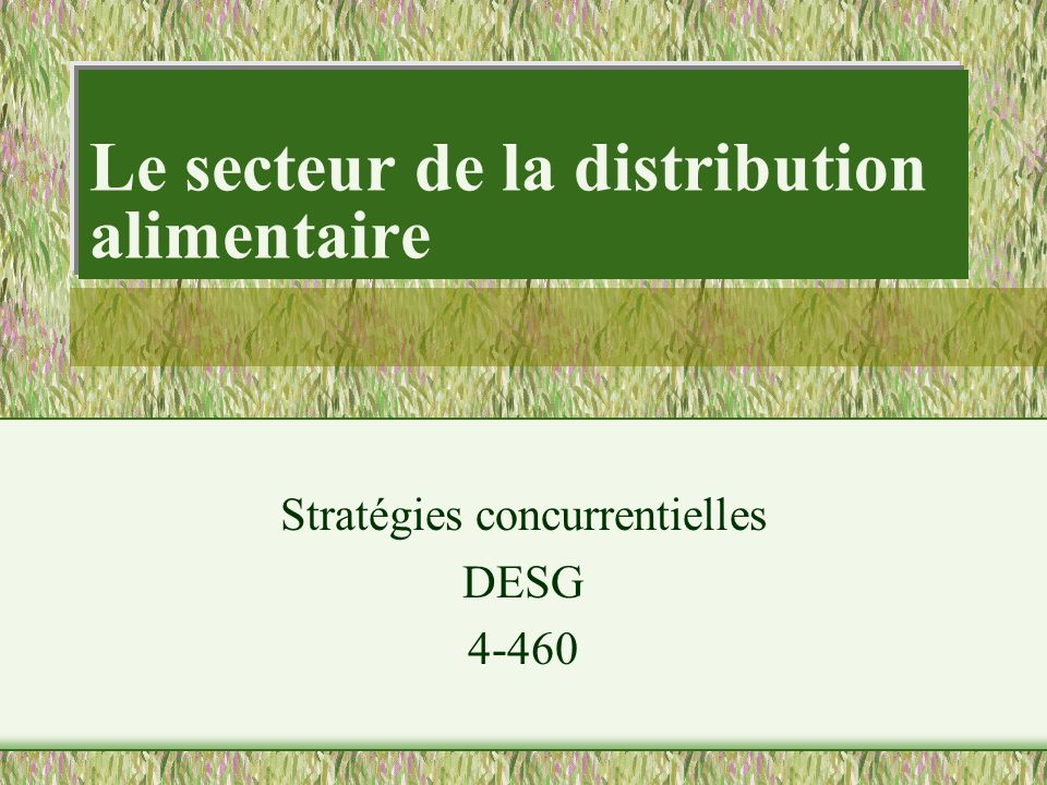 Le secteur de la distribution alimentaire Stratégies concurrentielles DESG 4-460