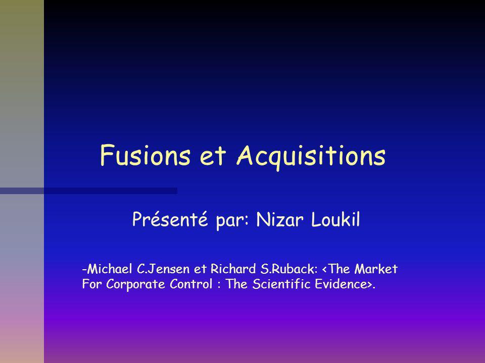 Fusions et Acquisitions Présenté par: Nizar Loukil -Michael C.Jensen et Richard S.Ruback:.