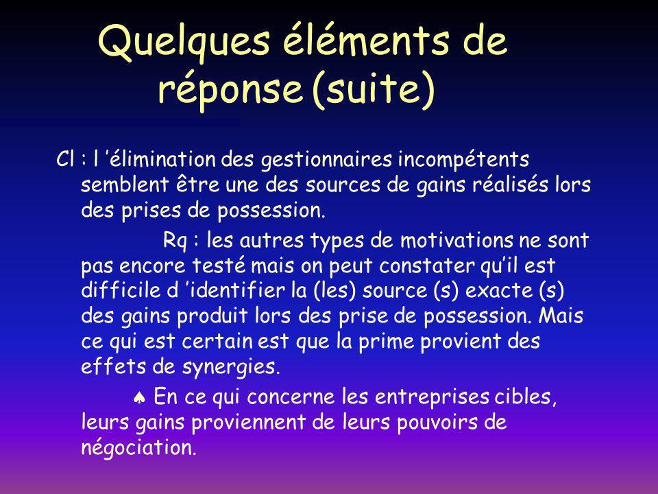 Quelques éléments de réponse (suite) Cl : l élimination des gestionnaires incompétents semblent être une des sources de gains réalisés lors des prises de possession.