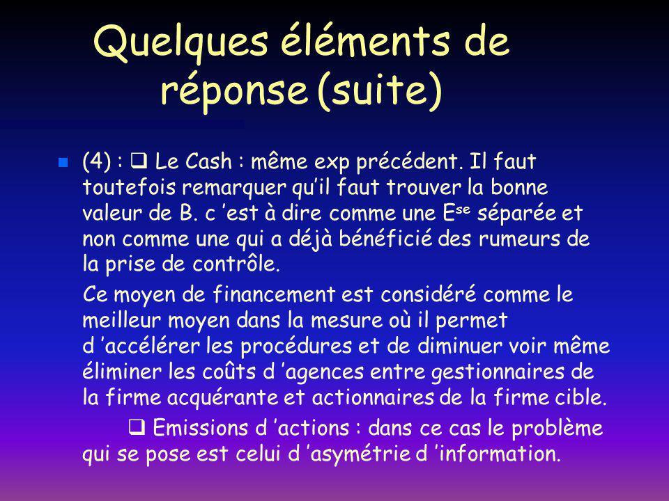 Quelques éléments de réponse (suite) n n (4) : Le Cash : même exp précédent.