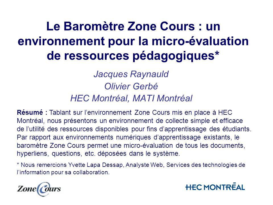 Le Baromètre Zone Cours : un environnement pour la micro-évaluation de ressources pédagogiques* Jacques Raynauld Olivier Gerbé HEC Montréal, MATI Mont