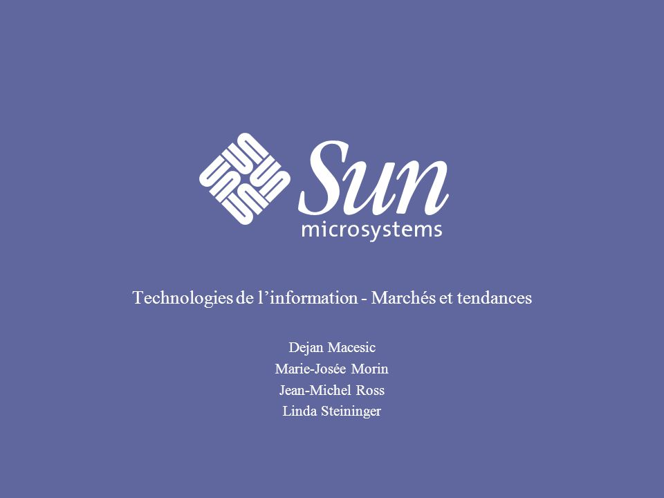 Technologies de linformation - Marchés et tendances Dejan Macesic Marie-Josée Morin Jean-Michel Ross Linda Steininger