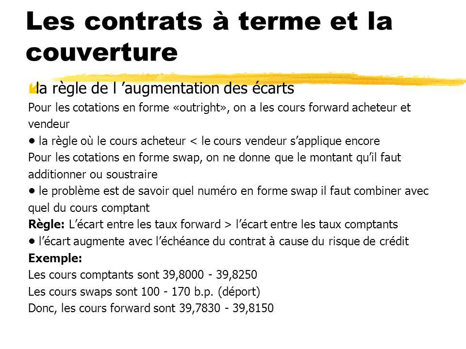 Les contrats à terme et la couverture íla règle de l augmentation des écarts Pour les cotations en forme «outright», on a les cours forward acheteur e