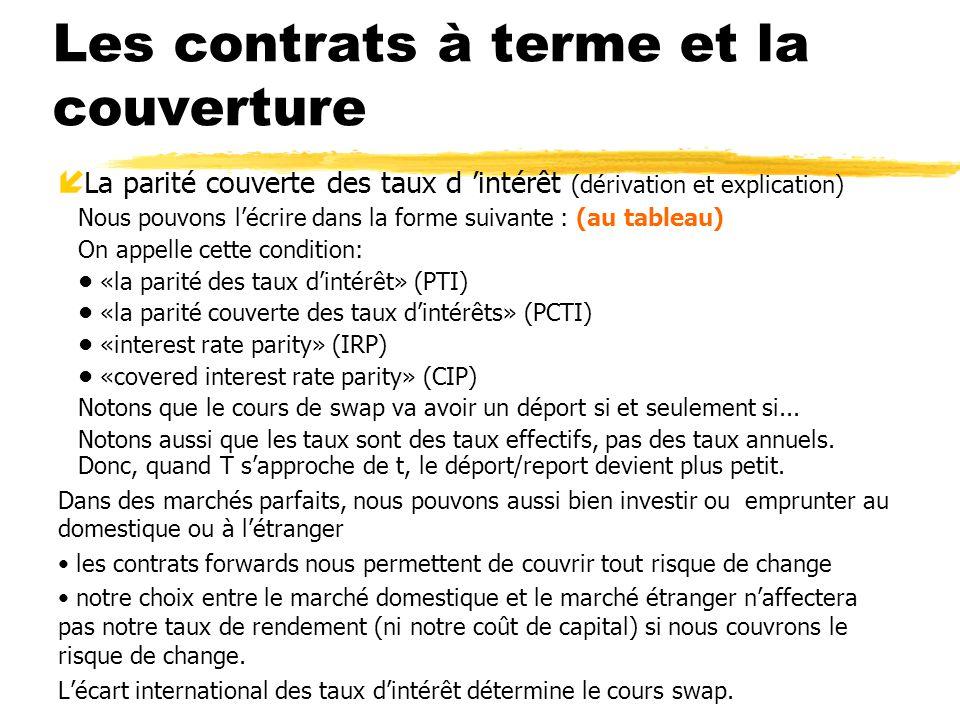 Les contrats à terme et la couverture í La parité couverte des taux d intérêt (dérivation et explication) Nous pouvons lécrire dans la forme suivante