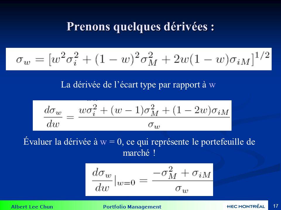Albert Lee Chun Portfolio Management 16 Prenons quelques dérivées : La dérivée de lespérance de rendement par rapport à w