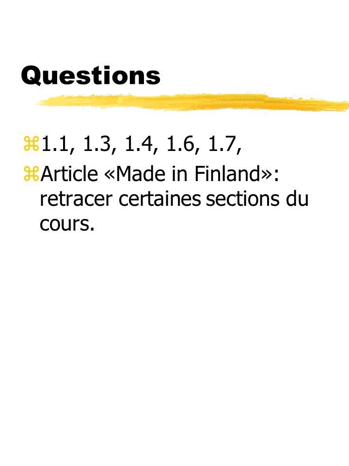 Questions z1.1, 1.3, 1.4, 1.6, 1.7, zArticle «Made in Finland»: retracer certaines sections du cours.