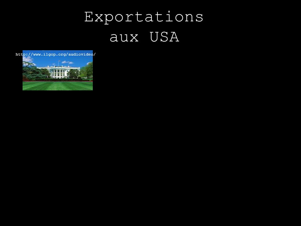 Exportations aux USA http://www.ilgop.org/audiovideo/