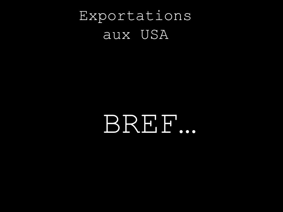 BREF… Exportations aux USA