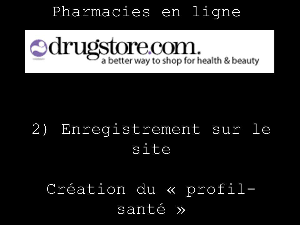 Pharmacies en ligne 2) Enregistrement sur le site Création du « profil- santé »