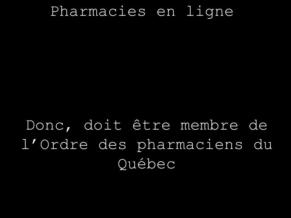 Pharmacies en ligne Donc, doit être membre de lOrdre des pharmaciens du Québec