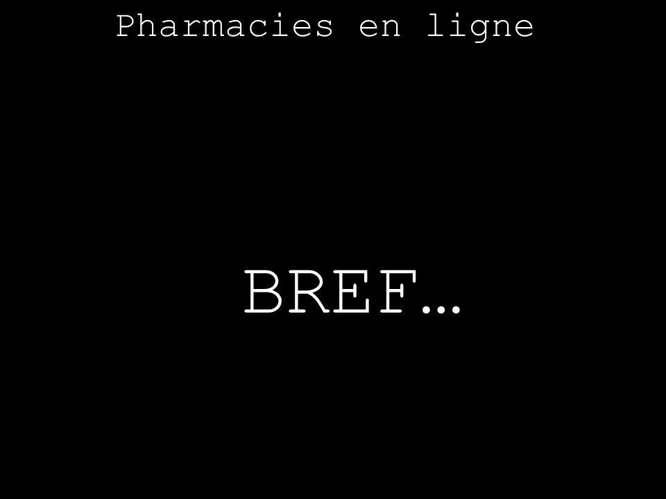 BREF… Pharmacies en ligne