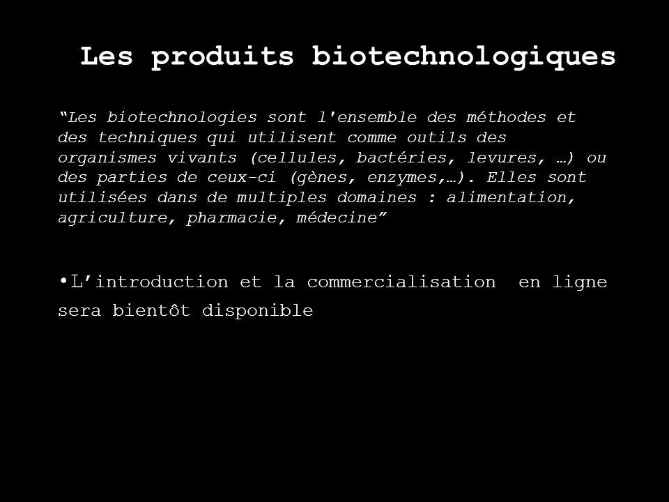Les produits biotechnologiques Les biotechnologies sont l'ensemble des méthodes et des techniques qui utilisent comme outils des organismes vivants (c