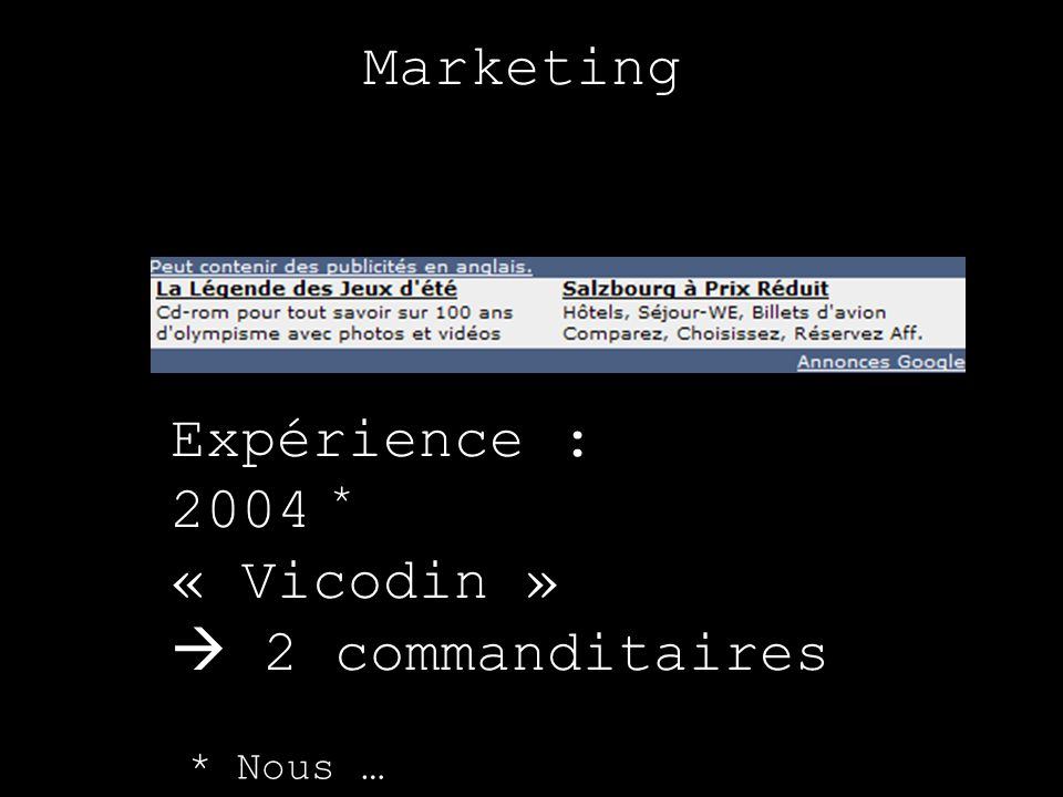 Marketing Expérience : 2004 « Vicodin » 2 commanditaires * * Nous …