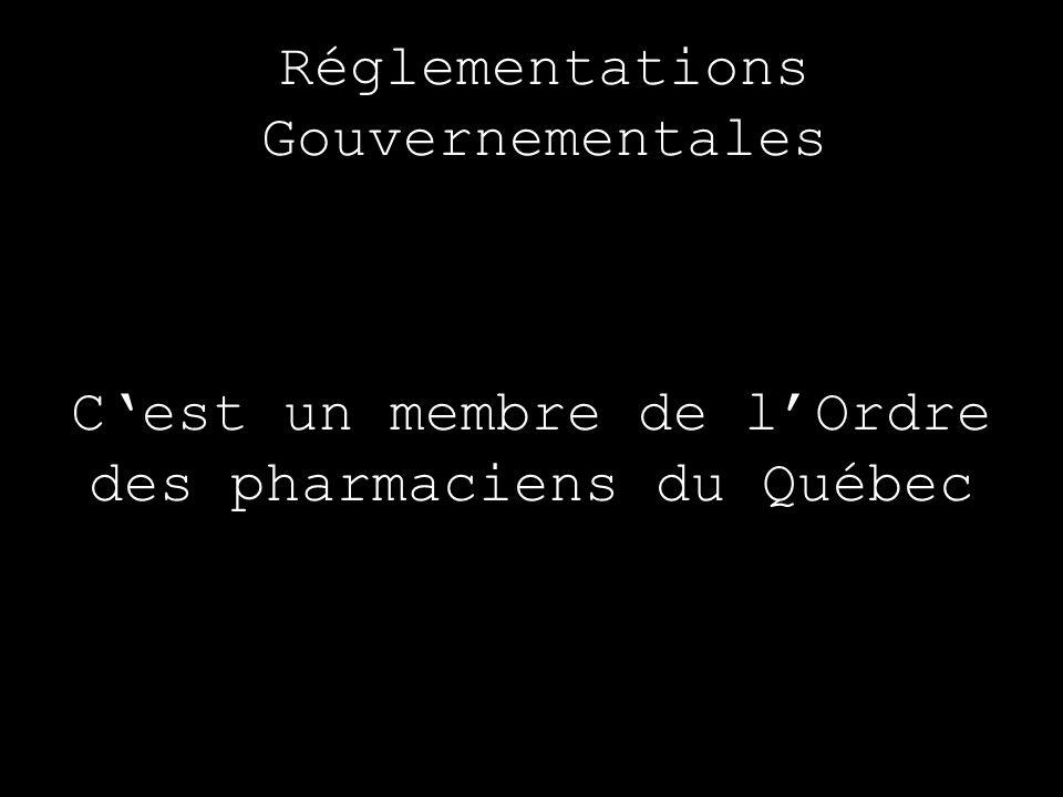 Réglementations Gouvernementales Cest un membre de lOrdre des pharmaciens du Québec