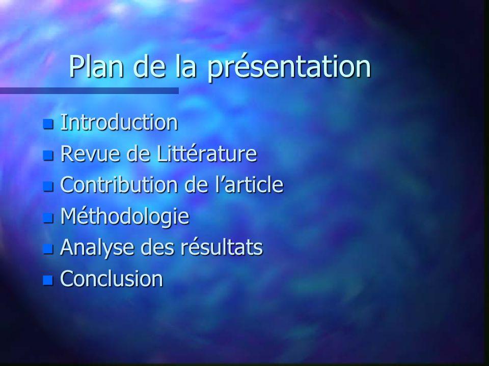 Plan de la présentation n Introduction n Revue de Littérature n Contribution de larticle n Méthodologie n Analyse des résultats n Conclusion