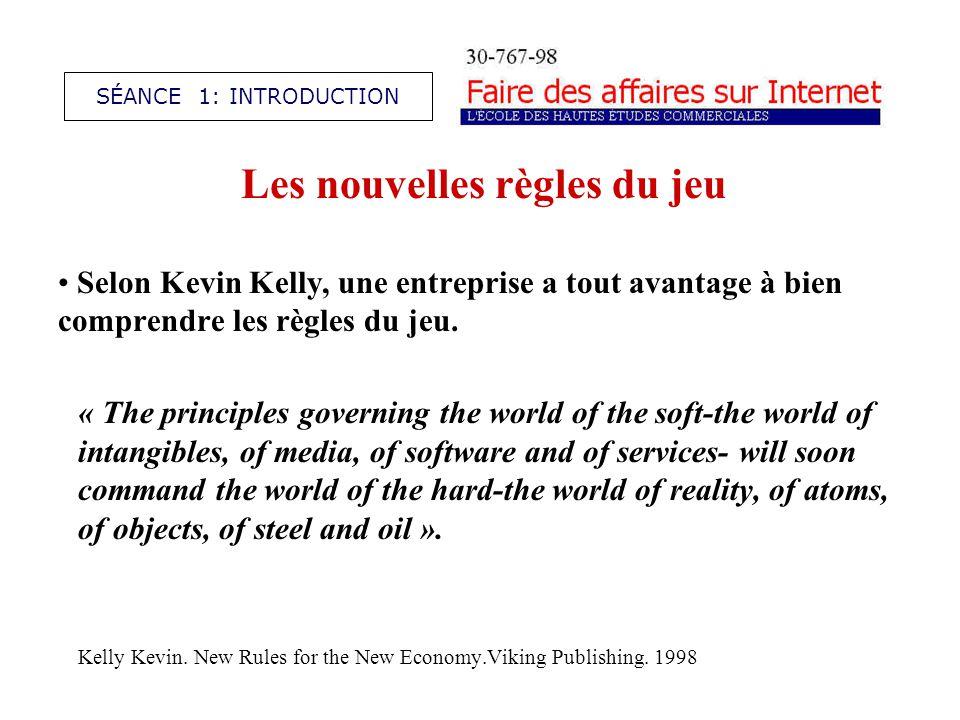 Les nouvelles règles du jeu Selon Kevin Kelly, une entreprise a tout avantage à bien comprendre les règles du jeu.