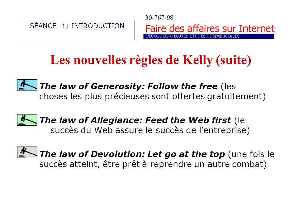 Les nouvelles règles de Kelly (suite) The law of Generosity: Follow the free (les choses les plus précieuses sont offertes gratuitement) The law of Al
