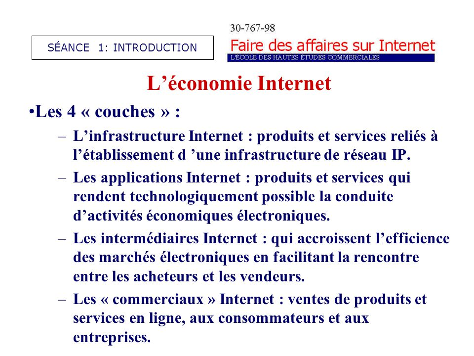 Léconomie Internet Les 4 « couches » : –Linfrastructure Internet : produits et services reliés à létablissement d une infrastructure de réseau IP.