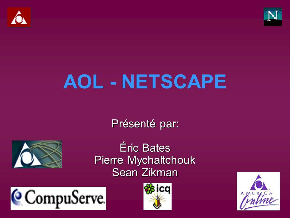 AOL - NETSCAPE Présenté par: Éric Bates Pierre Mychaltchouk Sean Zikman