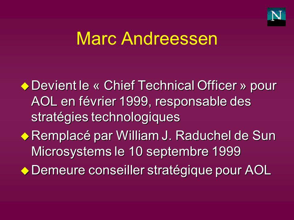 Marc Andreessen u Devient le « Chief Technical Officer » pour AOL en février 1999, responsable des stratégies technologiques u Remplacé par William J.